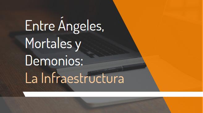 Entre Ángeles, Mortales y Demonios: La Infraestructura