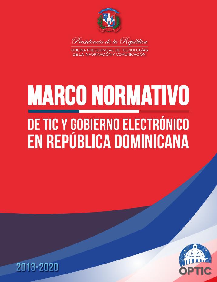 Marco Normativo de TIC Gobiento Electrónico en la República Dominicana 2013 2020 OPTIC